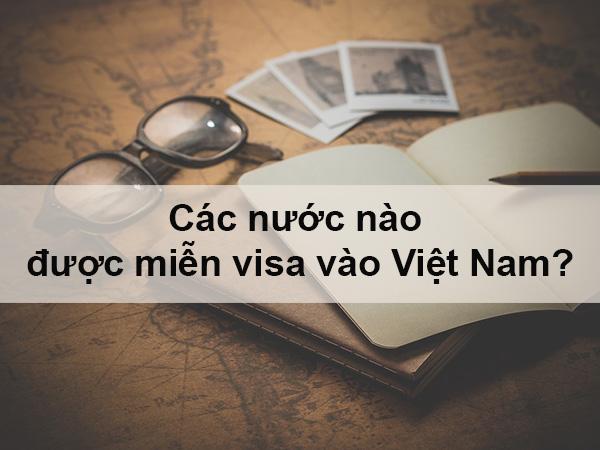 Danh sách các nước được Việt Nam Miễn thị thực