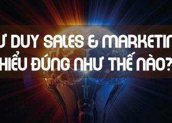 Tư duy Bán hàng và Marketing 2021- Hiểu đúng như thế nào
